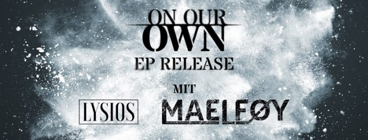 "On Our Own ""Reanimation"" EP Releaseparty +Lysios + Maelfoy"